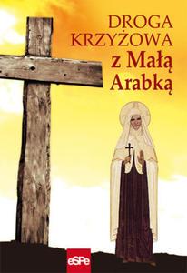 DROGA KRZYŻOWA Z MAŁĄ ARABKĄ Rozważania Męki Pańskiej z mistyczką bł. Marią od Jezusa Ukrzyżowanego. - 2832213745