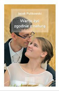 WARTO ŻYĆ ZGODNIE Z NATURĄ Jacek Pulikowski J. Pulikowski - 2832214160