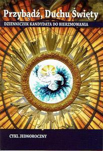 Przybądź Duchu Święty. Dzienniczek kandydata do bierzmowania - cykl jednoroczny - 2846369460