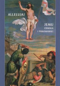 Alleluja! Jemu Chwała i Panowanie Kartki Wielkanocne - 2846884051