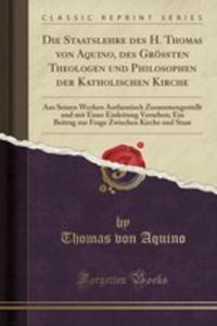 Die Staatslehre Des H. Thomas Von Aquino, Des Größten Theologen Und Philosophen Der Katholischen Kirche - 2854853541