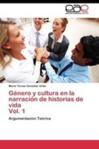Genero Y Cultura En La Narracion De Historias De Vida Vol. 1 - 2857216033