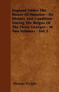 England Under The House Of Hanover - Its History And Condition During The Reigns Of The Three Georges - In Two Volumes - Vol. I - 2853041833