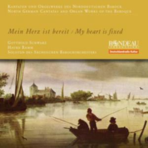 Mein Herz Ist Bereit - North German Cantatas And Organ Works - 2839298268