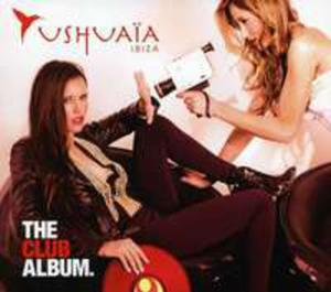 Ushuaia Ibiza - The Club Album - 2839305865