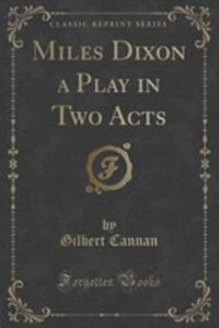Miles Dixon A Play In Two Acts (Classic Reprint) - 2852909266