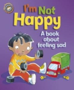 I'm Not Happy - A Book About Feeling Sad - 2860086518
