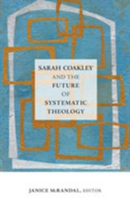 Sarah Coakley And The Future Of Systematic Theology - 2846078038