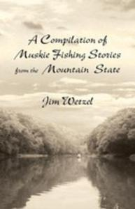 A Compilation Of Muskie Fishing Stories From The Mountain State - 2850531801