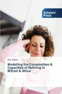Modelling The Complexities & Capacities Of Refining In M/east & Africa - 2857256832