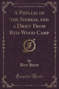A Phyllis Of The Sierras, And A Drift From Red-wood Camp (Classic Reprint) - 2853011186
