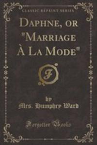 "Daphne, Or ""Marriage `a La Mode"" (Classic Reprint) - 2854051372"