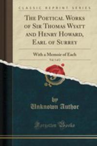 The Poetical Works Of Sir Thomas Wyatt And Henry Howard, Earl Of Surrey, Vol. 1 Of 2 - 2861306444