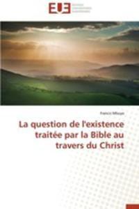 La Question De L'existence Traitee Par La Bible Au Travers Du Christ - 2860394921