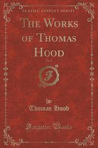 The Works Of Thomas Hood, Vol. 4 (Classic Reprint) - 2854052263