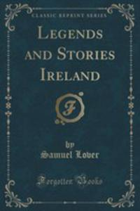 Legends And Stories Ireland (Classic Reprint) - 2854665764