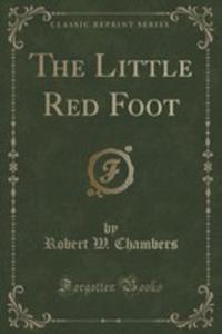 The Little Red Foot (Classic Reprint) - 2854729036