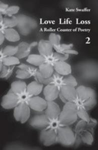 Love Life Loss - A Roller Coaster Of Poetry Volume 2 - 2853968303