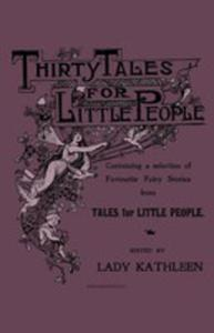 Thirty Tales For Little People - Containing A Selection Of Favourite Fairy Stories From Tales For Little People - 2853025846