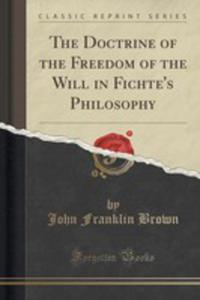 The Doctrine Of The Freedom Of The Will In Fichte's Philosophy (Classic Reprint) - 2852897846