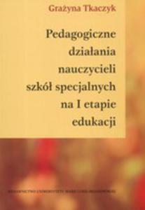 Pedagogiczne Działania Nauczycieli Szkół Specjalnych Na I Etapie Edukacji - 2877232753