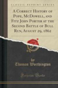 A Correct History Of Pope, Mcdowell, And Fitz John Porter At The Second Battle Of Bull Run, August 29, 1862 (Classic Reprint) - 2860883219