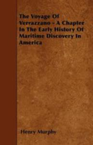The Voyage Of Verrazzano - A Chapter In The Early History Of Maritime Discovery In America - 2855785506