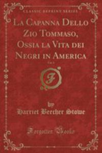 La Capanna Dello Zio Tommaso, Ossia La Vita Dei Negri In America, Vol. 1 (Classic Reprint) - 2861333994