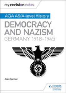 My Revision Notes: Aqa As/a-level History: Democracy And Nazism: Germany, 1918-1945 - 2843976782