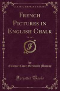 French Pictures In English Chalk, Vol. 2 Of 2 (Classic Reprint) - 2854048309