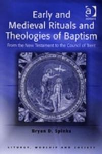 Early And Medieval Rituals And Theologies Of Baptism - 2839993380