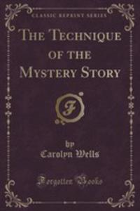 The Technique Of The Mystery Story (Classic Reprint) - 2852853867