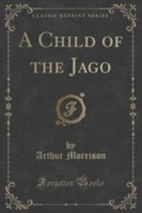 A Child Of The Jago (Classic Reprint) - 2855126301