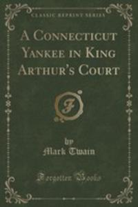 A Connecticut Yankee In King Arthur's Court (Classic Reprint) - 2854014219