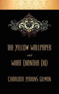 The Yellow Wallpaper And What Diantha Did - 2855691147