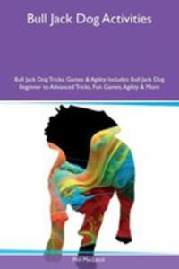 Bull Jack Dog Activities Bull Jack Dog Tricks, Games & Agility Includes - 2871249750