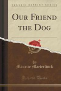 Our Friend The Dog (Classic Reprint) - 2852993187