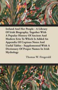 Ireland And Her People - A Library Of Irish Biography, Together With A Popular History Of Ancient And Modern Erin To Which Is Added An Appendix Of Copious Notes And Useful Tables - Supplemented With A - 2854849722