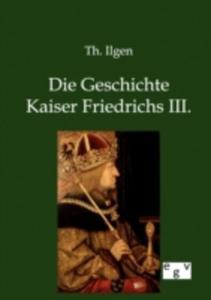 Die Geschichte Kaiser Friedrichs Iii. - 2860371025