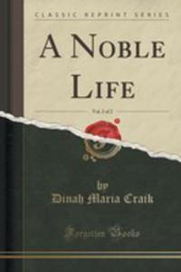 A Noble Life, Vol. 2 Of 2 (Classic Reprint) - 2855194514
