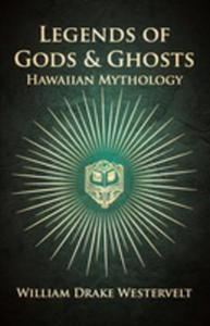 Legends Of Gods And Ghosts - (Hawaiian Mythology) - Collected And Translated From The Hawaiian - 2855746594