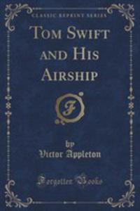Tom Swift And His Airship (Classic Reprint) - 2855206315