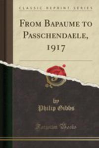 From Bapaume To Passchendaele, 1917 (Classic Reprint) - 2855807313