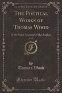 The Poetical Works Of Thomas Wood, Vol. 5 - 2860879473