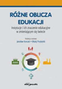 Różne Oblicza Edukacji Instytucje I Ich Znaczenie Edukacyjne W Zmieniającym Się Świecie - 2855097281