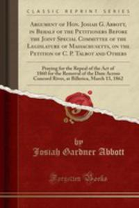Argument Of Hon. Josiah G. Abbott, In Behalf Of The Petitioners Before The Joint Special Committee Of The Legislature Of Massachusetts, On The Petition Of C. P. Talbot And Others - 2855168580