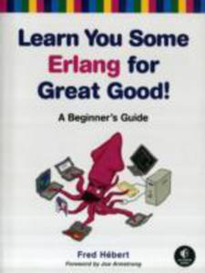 Learn You Some Erlang For Great Good! A Beginner's Guide - 2850516847