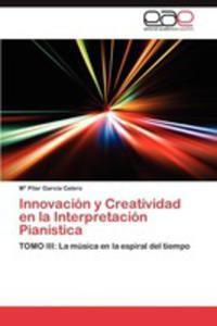 Innovacion Y Creatividad En La Interpretacion Pianistica - 2860373060