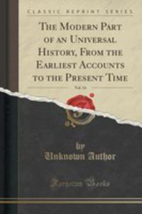 The Modern Part Of An Universal History, From The Earliest Accounts To The Present Time, Vol. 14 (Classic Reprint) - 2855133205