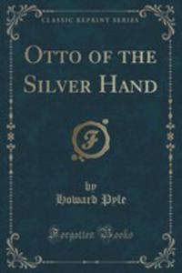 Otto Of The Silver Hand (Classic Reprint) - 2852952834